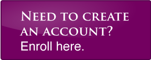 Need to Create an Account? Enroll here