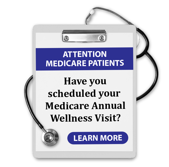 Attention Medicare Patients! Have you scheduled your Medicare Annual Wellness Visit? Click here to learn more!